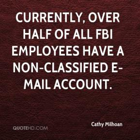 Cathy Milhoan - Currently, over half of all FBI employees have a non-classified e-mail account.