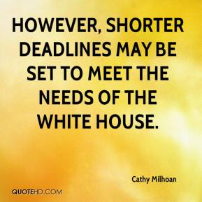 Cathy Milhoan - However, shorter deadlines may be set to meet the needs of the White House.