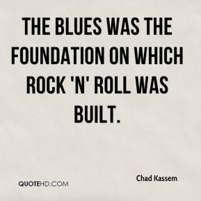 The blues was the foundation on which rock 'n' roll was built.