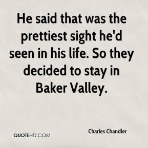 Charles Chandler - He said that was the prettiest sight he'd seen in his life. So they decided to stay in Baker Valley.