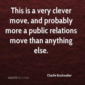 Charlie Buchwalter - This is a very clever move, and probably more a public relations move than anything else.