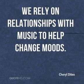 Cheryl Dileo - We rely on relationships with music to help change moods.