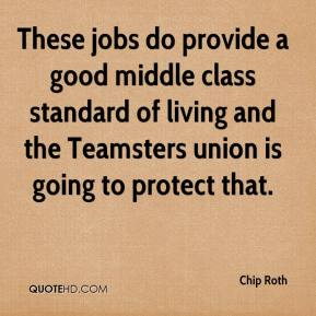 Chip Roth - These jobs do provide a good middle class standard of living and the Teamsters union is going to protect that.