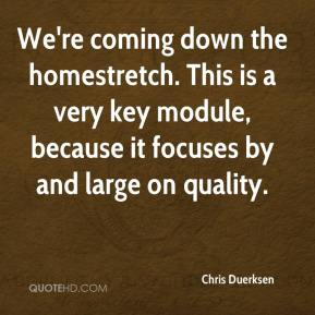 Chris Duerksen - We're coming down the homestretch. This is a very key module, because it focuses by and large on quality.