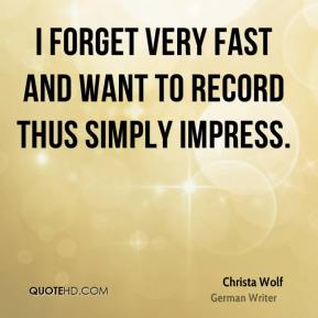 I forget very fast and want to record thus simply impress.