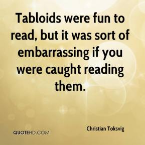 Christian Toksvig - Tabloids were fun to read, but it was sort of embarrassing if you were caught reading them.