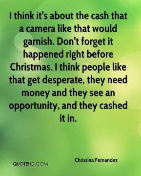 Christina Fernandez - I think it's about the cash that a camera like that would garnish. Don't forget it happened right before Christmas. I think people like that get desperate, they need money and they see an opportunity, and they cashed it in.