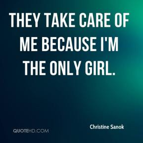 They take care of me because I'm the only girl.