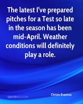 Christo Erasmus - The latest I've prepared pitches for a Test so late in the season has been mid-April. Weather conditions will definitely play a role.