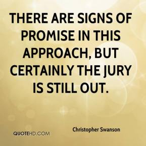 Christopher Swanson - There are signs of promise in this approach, but certainly the jury is still out.