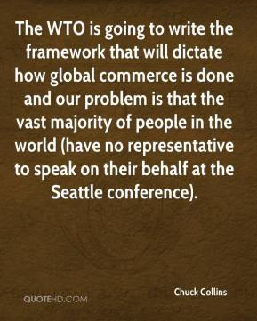 Chuck Collins - The WTO is going to write the framework that will dictate how global commerce is done and our problem is that the vast majority of people in the world (have no representative to speak on their behalf at the Seattle conference).