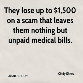 They lose up to $1,500 on a scam that leaves them nothing but unpaid medical bills.