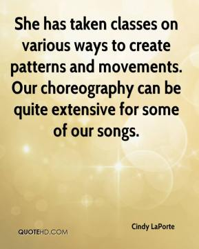 Cindy LaPorte - She has taken classes on various ways to create patterns and movements. Our choreography can be quite extensive for some of our songs.
