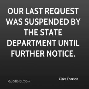 Claes Thorson - Our last request was suspended by the State Department until further notice.