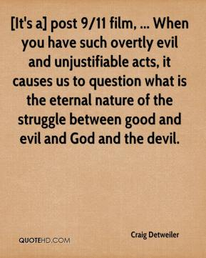 Craig Detweiler - [It's a] post 9/11 film, ... When you have such overtly evil and unjustifiable acts, it causes us to question what is the eternal nature of the struggle between good and evil and God and the devil.
