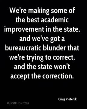 Craig Pletenik - We're making some of the best academic improvement in the state, and we've got a bureaucratic blunder that we're trying to correct, and the state won't accept the correction.