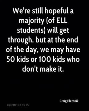We're still hopeful a majority (of ELL students) will get through, but at the end of the day, we may have 50 kids or 100 kids who don't make it.