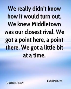 Cybil Pacheco - We really didn't know how it would turn out. We knew Middletown was our closest rival. We got a point here, a point there. We got a little bit at a time.