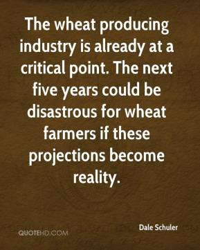 Dale Schuler - The wheat producing industry is already at a critical point. The next five years could be disastrous for wheat farmers if these projections become reality.