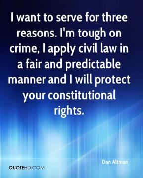 Dan Altman - I want to serve for three reasons. I'm tough on crime, I apply civil law in a fair and predictable manner and I will protect your constitutional rights.