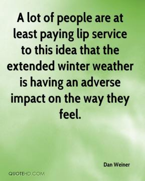 Dan Weiner - A lot of people are at least paying lip service to this idea that the extended winter weather is having an adverse impact on the way they feel.