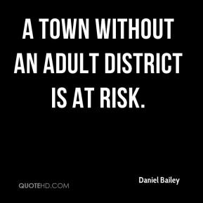 Daniel Bailey - A town without an adult district is at risk.