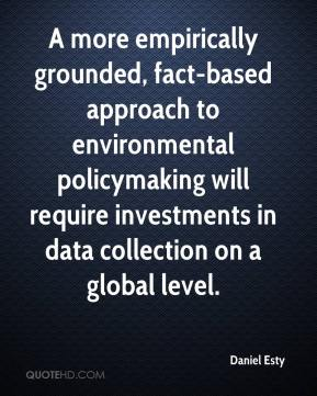 A more empirically grounded, fact-based approach to environmental policymaking will require investments in data collection on a global level.