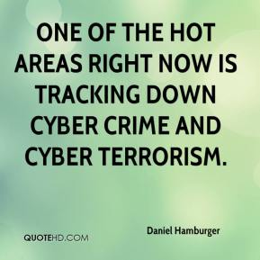 Daniel Hamburger - One of the hot areas right now is tracking down cyber crime and cyber terrorism.