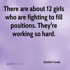 There are about 12 girls who are fighting to fill positions. They're working so hard.