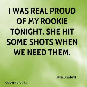 Darla Crawford - I was real proud of my rookie tonight. She hit some shots when we need them.