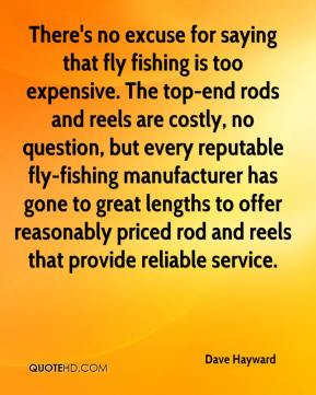 Dave Hayward - There's no excuse for saying that fly fishing is too expensive. The top-end rods and reels are costly, no question, but every reputable fly-fishing manufacturer has gone to great lengths to offer reasonably priced rod and reels that provide reliable service.
