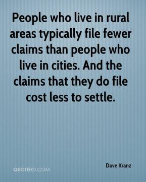 Dave Kranz - People who live in rural areas typically file fewer claims than people who live in cities. And the claims that they do file cost less to settle.