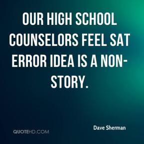 Dave Sherman - Our high school counselors feel SAT error idea is a non-story.