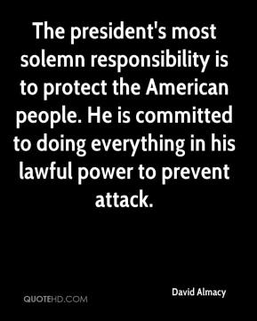 David Almacy - The president's most solemn responsibility is to protect the American people. He is committed to doing everything in his lawful power to prevent attack.