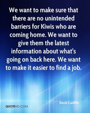 David Cunliffe - We want to make sure that there are no unintended barriers for Kiwis who are coming home. We want to give them the latest information about what's going on back here. We want to make it easier to find a job.