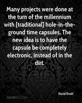 David Ewalt - Many projects were done at the turn of the millennium with [traditional] hole-in-the-ground time capsules. The new idea is to have the capsule be completely electronic, instead of in the dirt.