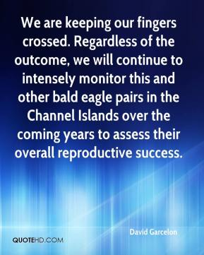 David Garcelon - We are keeping our fingers crossed. Regardless of the outcome, we will continue to intensely monitor this and other bald eagle pairs in the Channel Islands over the coming years to assess their overall reproductive success.