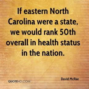 David McRae - If eastern North Carolina were a state, we would rank 50th overall in health status in the nation.
