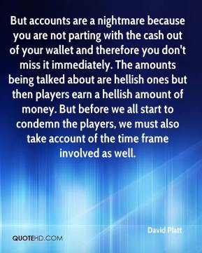 David Platt - But accounts are a nightmare because you are not parting with the cash out of your wallet and therefore you don't miss it immediately. The amounts being talked about are hellish ones but then players earn a hellish amount of money. But before we all start to condemn the players, we must also take account of the time frame involved as well.