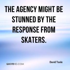 David Toole - The agency might be stunned by the response from skaters.