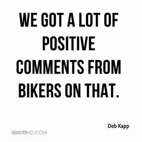 Deb Kapp - We got a lot of positive comments from bikers on that.