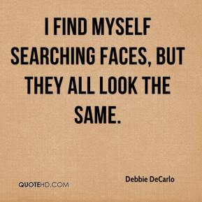 Debbie DeCarlo - I find myself searching faces, but they all look the same.