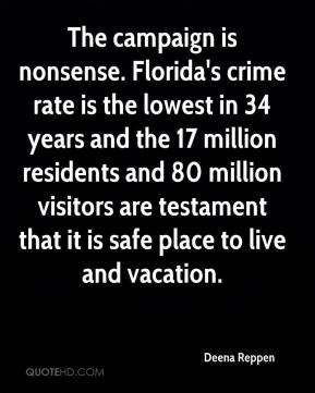 Deena Reppen - The campaign is nonsense. Florida's crime rate is the lowest in 34 years and the 17 million residents and 80 million visitors are testament that it is safe place to live and vacation.
