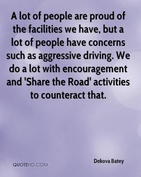 A lot of people are proud of the facilities we have, but a lot of people have concerns such as aggressive driving. We do a lot with encouragement and 'Share the Road' activities to counteract that.
