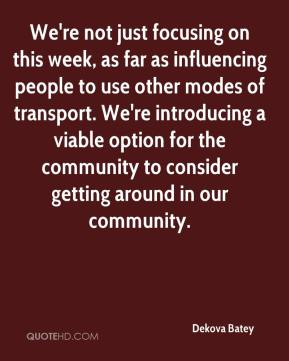 We're not just focusing on this week, as far as influencing people to use other modes of transport. We're introducing a viable option for the community to consider getting around in our community.