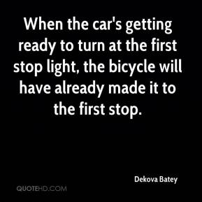 When the car's getting ready to turn at the first stop light, the bicycle will have already made it to the first stop.