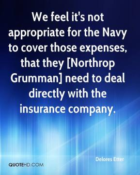 Delores Etter - We feel it's not appropriate for the Navy to cover those expenses, that they [Northrop Grumman] need to deal directly with the insurance company.