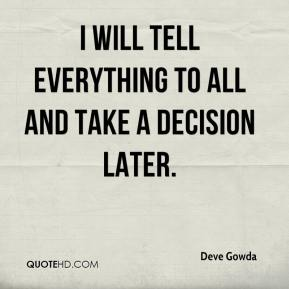 Deve Gowda - I will tell everything to all and take a decision later.