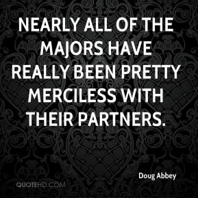 Doug Abbey - Nearly all of the majors have really been pretty merciless with their partners.