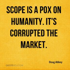 Scope is a pox on humanity. It's corrupted the market.